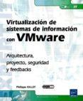 VIRTUALIZACION DE SISTEMAS DE INFORMACION CON VMWARE: ARQUITECTUR A, PROYECTO, SEGURIDAD Y FEEDBACKS - 9782746054417 - PHILIPPE GILLET