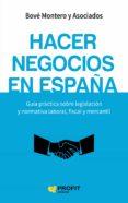 HACER NEGOCIOS EN ESPAÑA: GUIA PRACTICA SOBRE LEGISLACION Y NORMATIVA LABORAL, FISCAL Y MERCANTIL - 9788416583317 - VV.AA.