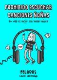 PROHIBIDO ESCUCHAR CANCIONES ÑOÑAS: LA VIDA ES MEJOR CON BUENA MUSICA - 9788416890217 - LAURA SANTOLAYA