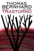 TRASTORNO - 9788420609317 - THOMAS BERNHARD