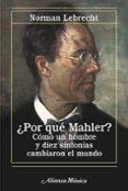 ¿POR QUE MAHLER?: COMO UN HOMBRE Y DIEZ SINFONIAS CAMBIARON EL MU NDO - 9788420651217 - NORMAN LEBRECHT