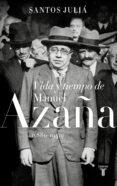 VIDA Y TIEMPO DE MANUEL AZAÑA (1880-1940) - 9788430619917 - SANTOS JULIA