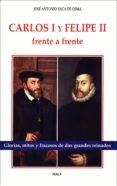 CARLOS I Y FELIPE II, FRENTE A FRENTE - 9788432132117 - JOSE ANTONIO VACA DE OSMA