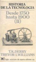 HISTORIA DE LA TECNOLOGIA (T. II): DESDE 1750 HASTA 1900 - 9788432302817 - T.K. DERRY