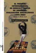 EL FESTIVAL INTERNACIONAL DE MUSICA Y DANZA DE GRANADA. EVALUACIO N SOCIOLOGICA 1995-2002 - 9788433829917 - JULIO IGLESIAS DE USSEL