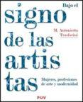 BAJO EL SIGNO DE LAS ARTISTAS: MUJERES PROFESIONES DE ARTE Y MODE RNIDAD - 9788437073217 - M. ANTONIETTA TRASFORINI