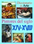 PINTORES DEL SIGLO XIV-XVIII (DICCIONARIO DE ARTE) - 9788466211017 - VV.AA.