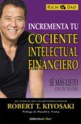 INCREMENTA TU COCIENTE INTELECTUAL FINANCIERO: SE MAS LISTO CON TU DINERO - 9788466330817 - ROBERT T. KIYOSAKI