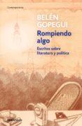 rompiendo algo (ebook)-belen gopegui-9788466349017