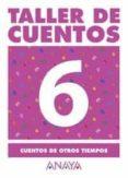 TALLER DE CUENTOS 6: CUENTOS DE OTROS TIEMPOS - 9788466736817 - VV.AA.