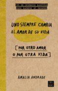 UNO SIEMPRE CAMBIA AL AMOR DE SU VIDA - 9788467046717 - AMALIA ANDRADE