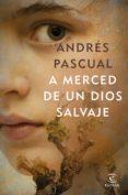 a merced de un dios salvaje (ebook)-andres pascual-9788467053517