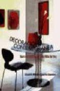 DECORACION CONTEMPORANEA: NUEVOS ESTILOS PARA LA VIDA DE HOY - 9788476307717 - ELIZABETH WILHIDE