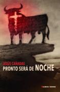 PRONTO SERÁ DE NOCHE - 9788477028017 - JESUS CAÑADAS