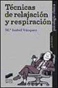 TECNICAS DE RELAJACION Y RESPIRACION - 9788477388517 - MARIA ISABEL VAZQUEZ