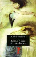 SALONES Y OTROS ESCRITOS SOBRE ARTE - 9788477743217 - CHARLES BAUDELAIRE