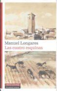 LAS CUATRO ESQUINAS (PREMIO DE LA CRITICA NARRATIVA CASTELLANA 20 10) - 9788481099317 - MANUEL LONGARES