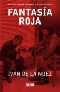 FANTASIA ROJA: LOS INTELECTUALES DE IZQUIERDAS Y LA REVOLUCION CU BANA - 9788483066317 - IVAN DE LA NUEZ