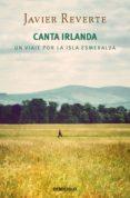 CANTA IRLANDA: UN VIAJE POR LA ISLA ESMERALDA - 9788490624517 - JAVIER REVERTE