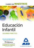 CUERPO DE MAESTROS EDUCACIÓN INFANTIL. VOLUMEN PRACTICO - 9788490930717 - VV.AA.