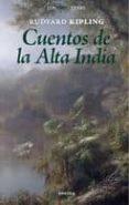 CUENTOS DE LA ALTA INDIA - 9788492491117 - RUDYARD KIPLING