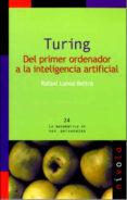 TURING: DEL PRIMER ORDENADOR A LA INTELIGENCIA ARTIFICIAL - 9788492493517 - RAFAEL LEHOZ-BELTRA