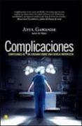 COMPLICACIONES: CONFESIONES DE UN CIRUJANO SOBRE UNA CIENCIA IMPE RFECTA - 9788495348517 - ATUL GAWANDE