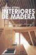 INTERIORES DE MADERA LA CASA ACTUAL - 9788496969117 - VV.AA.