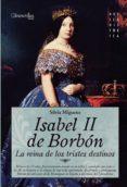 ISABEL II, LA REINA DE LOS TRISTES DESTINOS - 9788497636117 - SILVIA MIGUENS