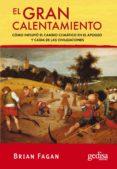 EL GRAN CALENTAMIENTO: COMO INFLUYO EL CAMBIO CLIMATICO EN EL APO GEO Y CAIDA DE LAS CIVILIZACIONES - 9788497842617 - BRIAN M. FAGAN