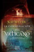 LA CONSPIRACION DEL VATICANO - 9788498775617 - KAI MEYER
