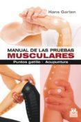 MANUAL DE LAS PRUEBAS MUSCULARES. PUNTOS GATILLO. ACUPUNTURA - 9788499104317 - HANS GARTEN