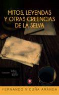 Foros para descargar libros. MITOS, LEYENDAS Y OTRAS CREENCIAS DE LA SELVA de FERNANDO VICUÑA ARANDA