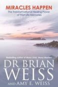 MIRACLES HAPPEN: THE TRANSFORMATIONAL HEALING POWER OF PAST LIFE MEMORIES - 9781781800027 - BRIAN WEISS