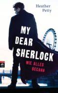 MY DEAR SHERLOCK - WIE ALLES BEGANN (EBOOK) - 9783641170127 - HEATHER PETTY