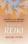 Ebook en formato txt descargar gratis VIVIR EL REIKI en español de MELISSA TIPTON