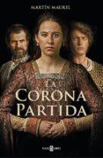 LA CORONA PARTIDA - 9788401019227 - MARTIN MAUREL