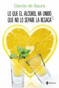 LO QUE EL ALCOHOL HA UNIDO QUE NO LO SEPARE LA RESACA (EBOOK) - 9788408159827 - CARMEN MARIA GARCIA DE SAURA