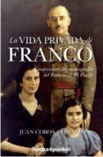 LA VIDA PRIVADA DE FRANCO: CONFESIONES DEL MONAGUILLO DEL PALACIO DE EL PARDO - 9788415139027 - JUAN COBOS AREVALO