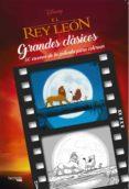 EL REY LEON: GRANDES CLASICOS DISNEY PARA COLOREAR - 9788417240127 - VV.AA.