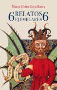 6 relatos ejemplares 6 (ebook)-maria elvira roca barea-9788417454227