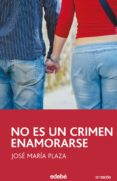 NO ES UN CRIMEN ENAMORARSE - 9788423675227 - JOSE MARIA PLAZA