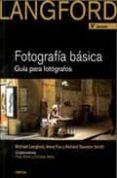 FOTOGRAFIA BASICA DE LANGFORD. GUIA PARA FOTOGRAFOS (9ª EDICION) - 9788428215527 - MICHAEL LANGFORD