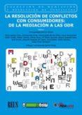 LA RESOLUCIÓN DE CONFLICTOS CON CONSUMIDORES: DE LA MEDIACIÓN A LAS ODR - 9788429020427 - INMACULADA BARRAL VIÑALSN