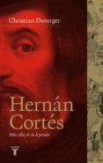 HERNÁN CORTÉS. MÁS ALLÁ DE LA LEYENDA (EBOOK) - 9788430607327 - CHRISTIAN DUVERGER
