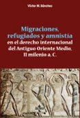 MIGRACIONES, REFUGIADOS Y AMNISTIA EN EL DERECHO INTERNACIONAL DEL ANTIGUO ORIENTE MEDIO, II MILENIO A.C. - 9788430968527 - VICTOR M. SANCHEZ