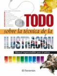 TODO SOBRE LA TECNICA DE LA ILUSTRACION - 9788434223127 - VV.AA.