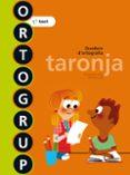 ORTOGRUP TARONJA. Q. D ORTOGRAFIA I DICTATS 1 1º PRIMARIA ED 2013 CATALA - 9788441222427 - VV.AA.