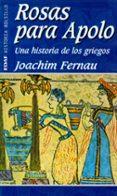 ROSAS PARA APOLO: UNA HISTORIA DE LOS GRIEGOS - 9788441411227 - JOACHIM FERNAU