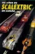 40 AÑOS DE SCALEXTRIC EN ESPAÑA - 9788448715427 - SIMO ESCAYOLA TORNES